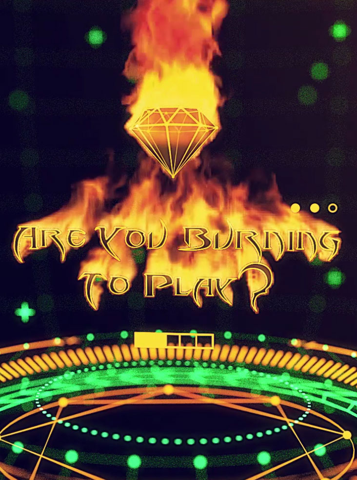 Are you burning to play?